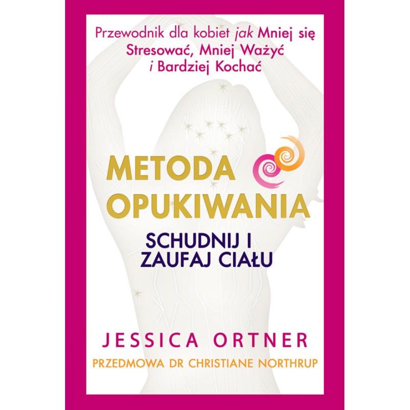 Metoda Opukiwania. Schudnij i Zaufaj Ciału - Jessica Ortner