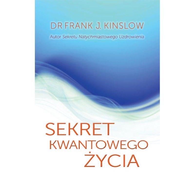 Sekret Kwantowego Życia - Frank Kinslow